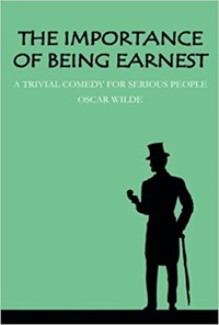 The Importance of Being Earnest, A Trivial Comedy for Serious People